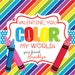NEW - PRINTABLE Valentine, You Color my World Favor Tags