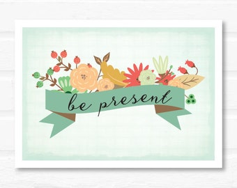 be present print, floral art, motivational quote, inspirational quote, inspirational art,