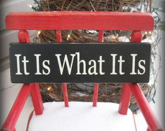 It Is What It Is -- Painted Wooden Shelf Sitter