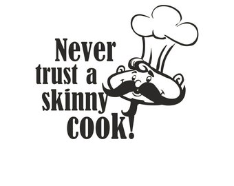 Wall Decal Kitchen Decal Never Trust a Skinny Cook with Chef Kitchen Decal - Wall Decor - wall sticker - home decor- kitchen decor -