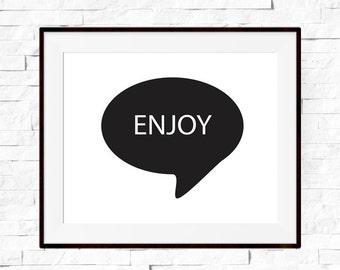 Typography Print - Typography Wall Art - Typography Poster - Enjoy Speech Bubble - Typography Quote - Monochromatic Print