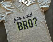 YOU MAD BRO? Women's T-Shirt