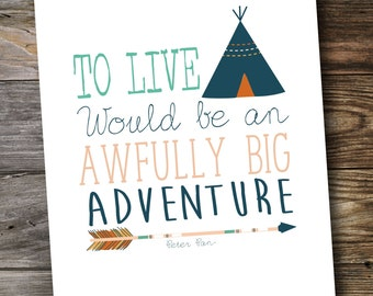 "8x10 ""To live would be an awfully big adventure"""