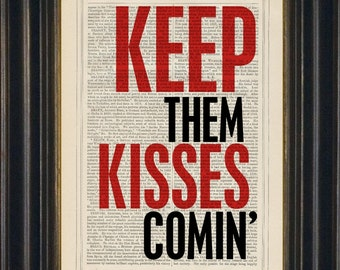 Keep Them Kisses Comin Romantic Print on upcycled Vintage Page typographical art typography mixed media home and Living  Bedroom Print Home