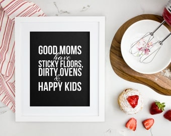 Good moms have sticky floors dirty ovens and happy kids, living room print, typography, wordart, subway art, mother gift, home decor