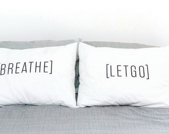 Breathe let go - Inspirational pillowcases - Hand Printed in Colombia - 100% Cotton - Modern Bedding - Set of 2 Standard size