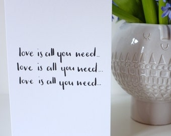 Love Is All You Need / Greetings Card / A5 / Hand Lettering / The Beatles / Valentine's Day / Anniversary