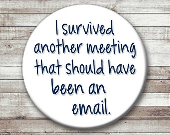 I Survived Another Meeting That Should Have Been An Email - Pinback Button or Magnet