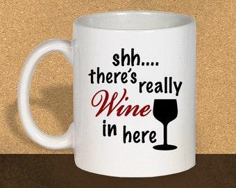 Coffee Mug, Funny Coffee Mugs, Ceramic Coffee Mug, Shh There's Wine In Here, Gift For Mom, Gifts For Her, Mom Mug, Mom Coffee Mug 1054