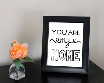 Hand Lettered 8x10 You Are My Home Print