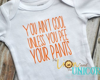 You Aint Cool Unless You Pee Your Pants Billy Madison - wording color can be changed - baby children shirt