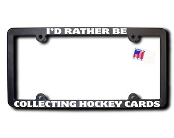I'd Rather Be Collecting Hockey Cards License Plate Frame (T2) Made in USA