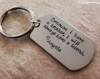 Because I have a brother I will always have a friend personalized keychain hand stamped keychain hand stamped jewelry