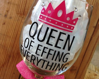 Queen of Effing Everything wine glass