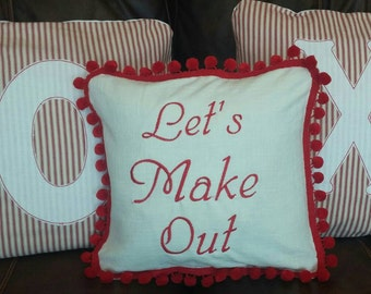 Let's Make Out....Pillow.  Linen and Ticking.