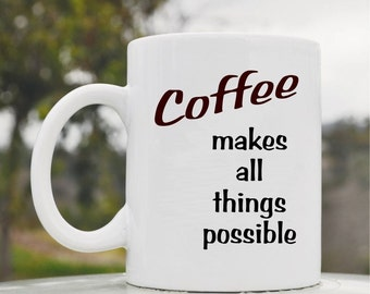 Slap-Art™ Coffee makes all things possible 11oz coffee mug cup