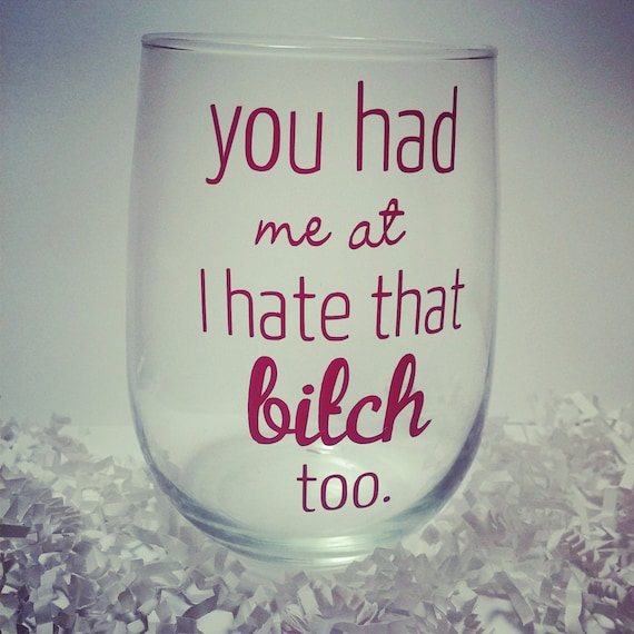 Custom wine glass you had me at i hate that by krvinyldesigns for Cute quotes for wine glasses