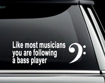 Like most musicians you are following a bass player car decal