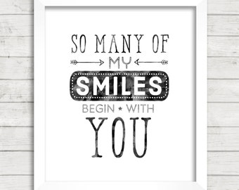 8x10 INSTANT DOWNLOAD - So Many of My Smiles Begin With You - Art Print - Home & Nursery Decor – Typography