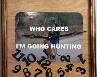 Handcrafted Who Cares I'm Going Hunting Clock   price reflects 20% discount