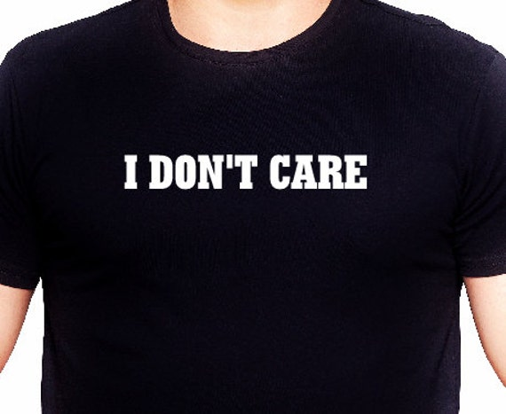 I DON'T CARE Funny T Shirt MessageStatement ShirtsT
