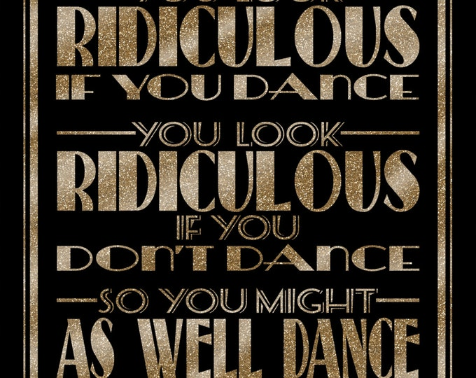 You look RIDICULOUS if you DANCE -Art Deco/Great Gatsby-instant download digital file -DIY- black and glitter gold - Gertrude Stein