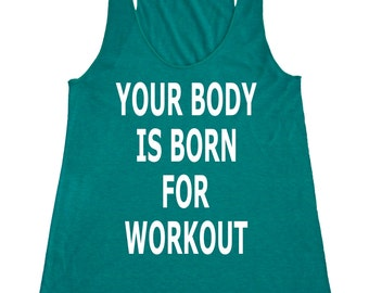 Womens Your Body Is Born For Workout Tank Top - American Apparel Tri Blend Racerback Tank - XS S M L - IPW-90WH