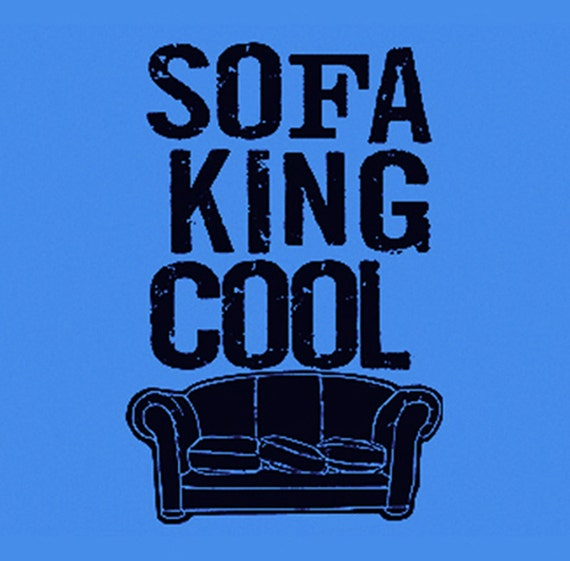 Sofa King Cool Fun Funny T Shirt Drink Party 17 Colors To