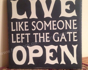 Live like someone left the gate open, small handmade wooden sign, inspirational life quote, country decor
