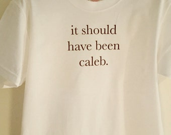 Divergent 'it should have been caleb' T-shirt.