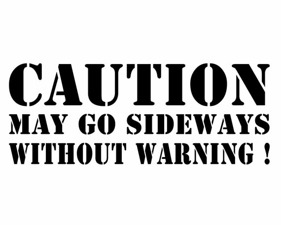funny decals caution may go sideways without by finecraftsman