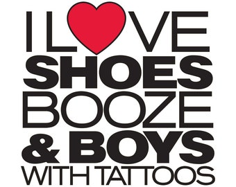 I Love Shoes, Booze, and Boys with Tattoos.  Cute shirt