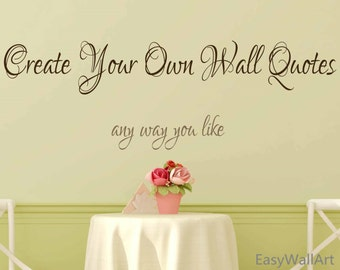 Create Your Own Wall Decal - Custom Wall Decals Quotes, Custom Vinyl Letters, Custom Vinyl Lettering Custom Wall Sayings Custom Decal #C70