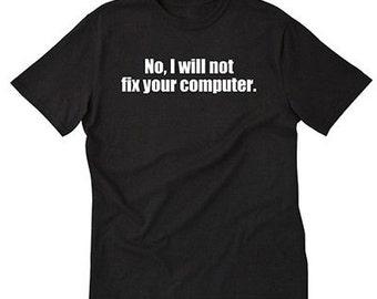 No, I Wll Not Fix Your Computer T-shirt Geek  IT Gaming Computer Gift Idea Tee Shirt