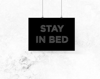 Stay in Bed Print //Quote Print, Art Print, Prints, Black and White, Typography Print, Motivational Print, Inspirational Print, Home Decor,