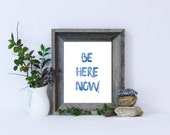 Be Here Now Print / Buddhist Quote Print / Yoga Print / Meditation Art / Blue Watercolor / Minimalist / 13x19, 11x14, 8x10, 5x7 / Zen Print