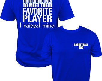 Basketball Dad T shirt, Meet my Favorite Player Basketball Dad I raised mine. Basketball DAD T Shirt, dad gift, christmas gift