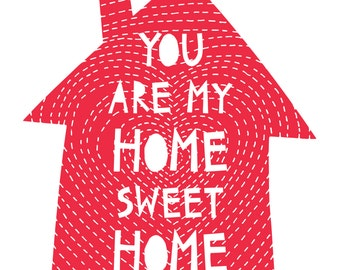 you are my home sweet home . art print . personalized option available, valentines day gift