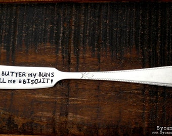 Well Butter My BUNS and Call Me a BISCUIT. Hand Stamped Spreader. Southern Quotes on Silverware. Vintage Flatware. Funny. Quirky Foodie Gift
