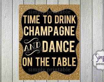 Digital Gold Time to Drink Champagne and Dance on the Table - Printable DIGITAL