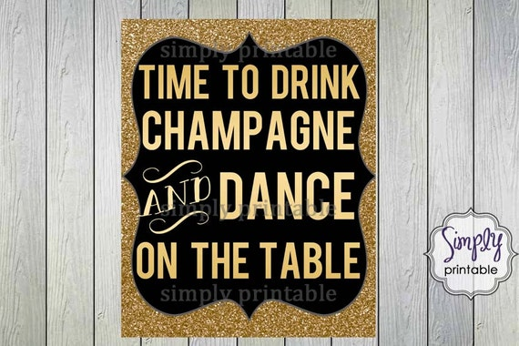 Digital Gold Time to Drink Champagne and Dance on the Table - Printable DIGITAL JPG.