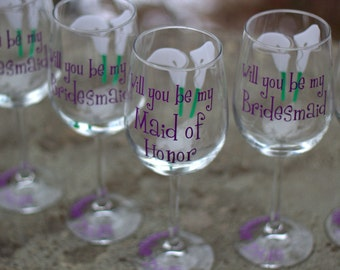 Will you be my Bridesmaid/Maid of honor/Matron of honor wine glasses, 1 Bridesmaid proposal glass with calla lily flowers.