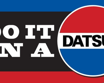 Do It In a Datsun, Vinyl Sticker 6x3