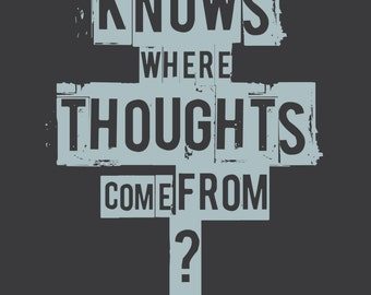 Empire Records - Who Knows Where Thoughts Come From They Just Appear -- movie quote -- typographic poster print