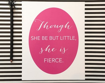 Though She Be But Little, She is Fierce 8x10 Print