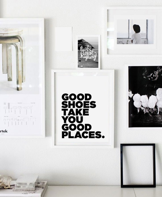 Good shoes take you good places statement black and white for Places to get home decor