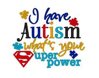 I have Autism, Whats your Superpower. Instant Download Machine Embroidery Design INSTANT DOWNLOAD File 4x4 5x7 6x10