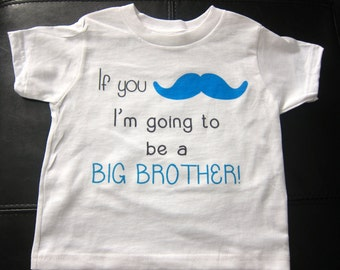 """If you """"mustache"""" I'm going to be a big brother big sister boy girl one piece or tee"""
