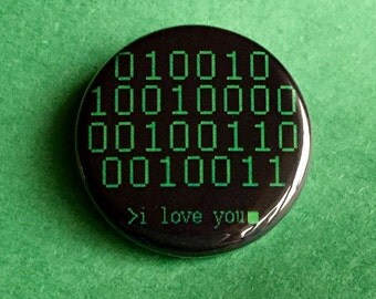 I love you in BINARY CODE / 1.25 inch pinback button, magnet, ornament, zipper pull, keychain, badge reel, geek out, geekery, nerd, love