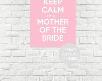 KEEP CALM I'm the Mother of the Bride A4 Printable Wall Art Print Poster Wedding Decor Instant Download